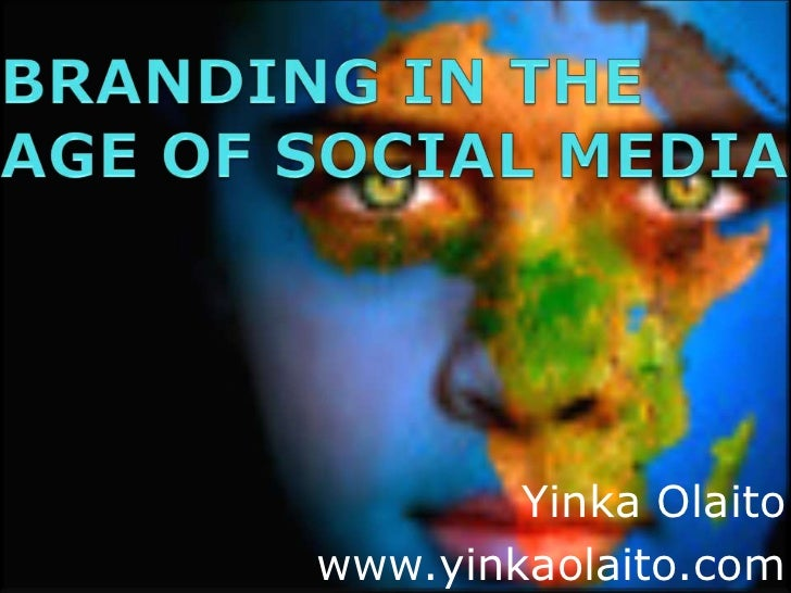 BRANDING IN THE AGE OF SOCIAL MEDIA<br />YinkaOlaito<br />www.yinkaolaito.com<br />