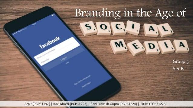 Branding in the Age of Group 5 Sec B Arpit (PGP31192) | Ravi Khatri (PGP31223) | Ravi Prakash Gupta (PGP31224) | Ritika (P...