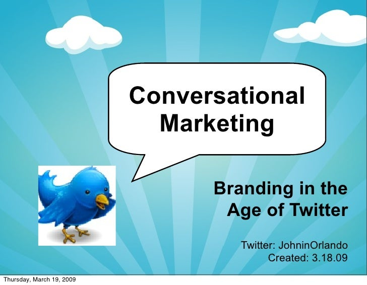 Conversational   Marketing        Branding in the        Age of Twitter          Twitter: JohninOrlando                Cre...