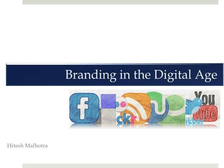 Branding in the Digital Age<br />Hitesh Malhotra<br />