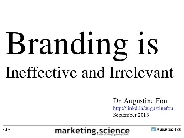 Augustine Fou- 1 - Branding is Ineffective and Irrelevant - 1 - Dr. Augustine Fou http://linkd.in/augustinefou September 2...