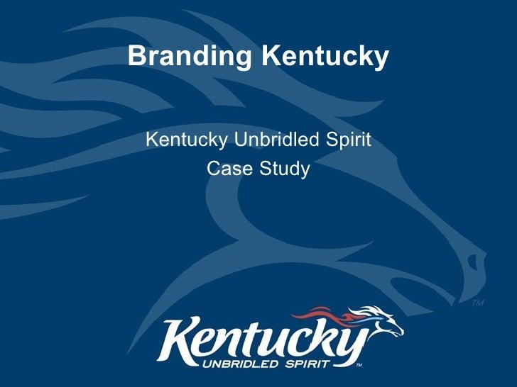 Branding Kentucky Kentucky Unbridled Spirit Case Study