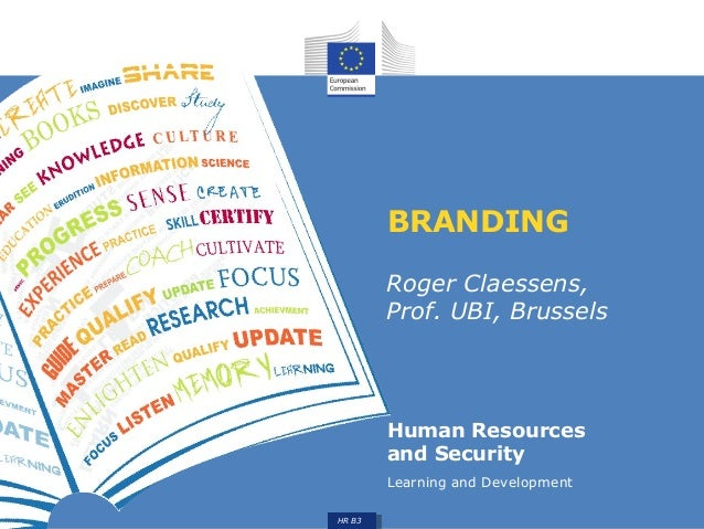 Human Resources  and Security  Learning and Development  HR B3  BRANDING  Roger Claessens,  Prof. UBI, Brussels