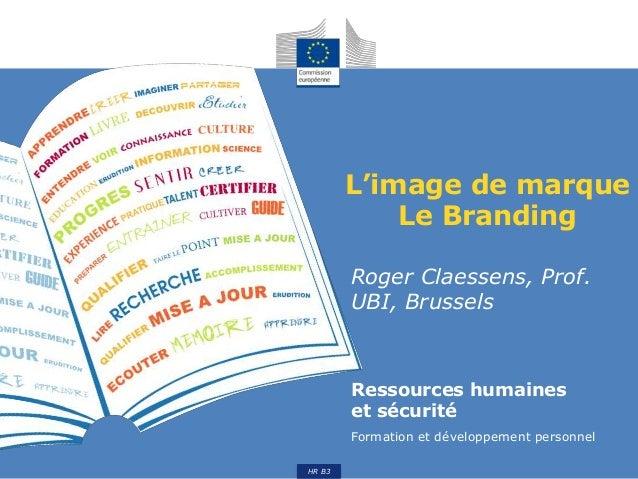 Ressources humaines et sécurité Formation et développement personnel HR B3 L'image de marque Le Branding Roger Claessens, ...