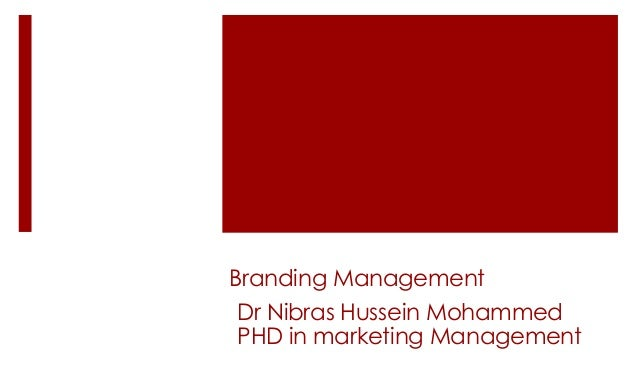 Branding Management Dr Nibras Hussein Mohammed PHD in marketing Management