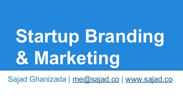 Startup Branding & Marketing Sajad Ghanizada | me@sajad.co | www.sajad.co