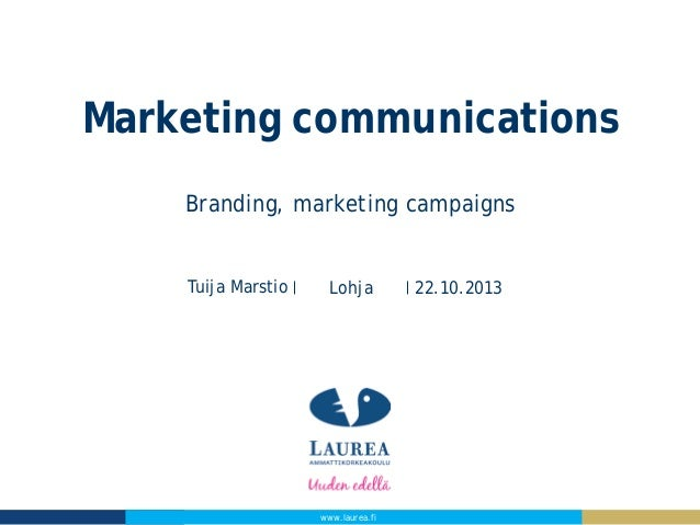 Marketing communications Branding, marketing campaigns  Tuija Marstio  Lohja  www.laurea.fi  22.10.2013