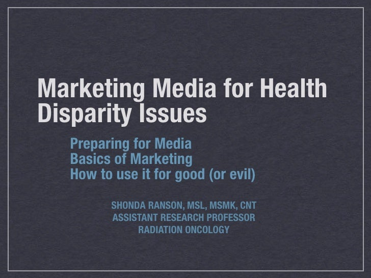 Marketing Media for Health Disparity Issues   Preparing for Media   Basics of Marketing   How to use it for good (or evil)...