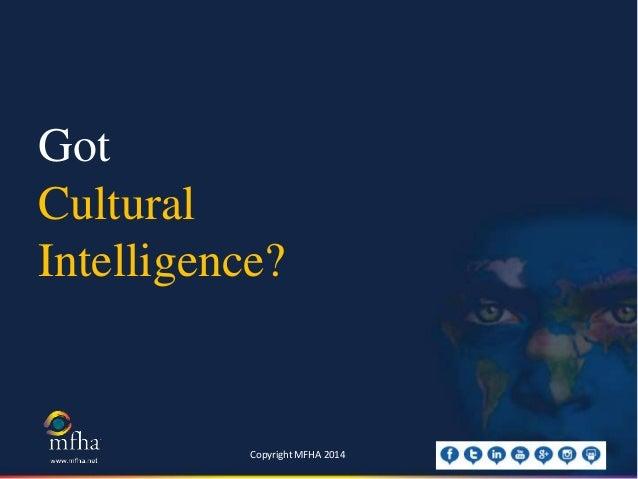 Got Cultural Intelligence? Copyright MFHA 2014