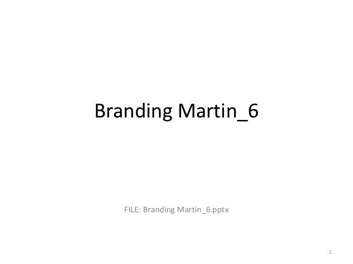 Branding Martin_6   FILE: Branding Martin_6.pptx                                  1