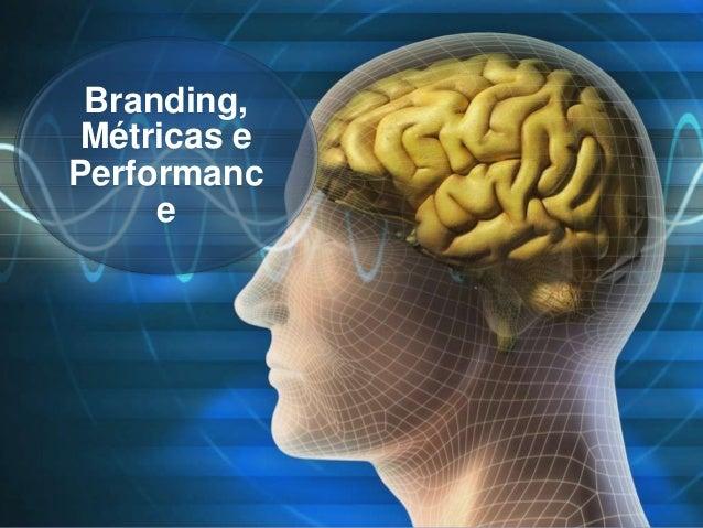 Branding, Métricas e Performanc e