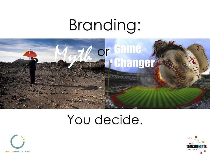Branding: You decide. Game Changer Myth or