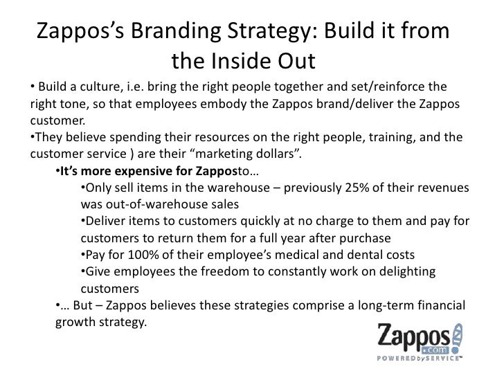 Zappos's Branding Strategy: Build it from the Inside Out<br /><ul><li> Build a culture, i.e. bring the right people togeth...