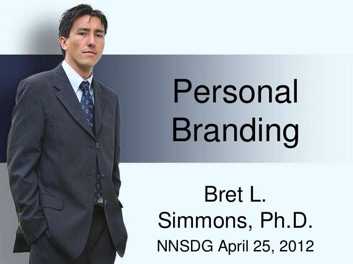 Personal Branding   Bret L.Simmons, Ph.D.NNSDG April 25, 2012