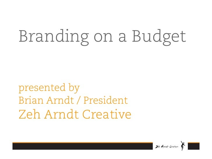 Branding on a Budget  presented by Brian Arndt / President Zeh Arndt Creative