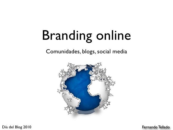 Branding online                     Comunidades, blogs, social media     Día del Blog 2010                                ...