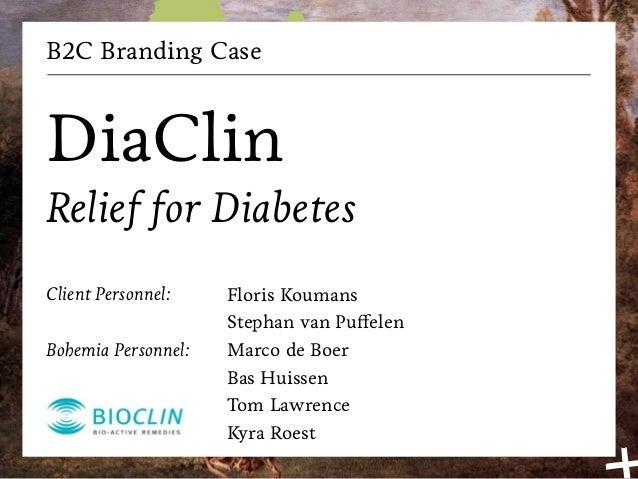 B2C Branding CaseDiaClinRelief for DiabetesClient Personnel:    Floris Koumans                     Stephan van PuffelenBoh...
