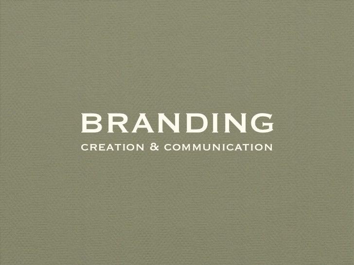 BRANDING <ul><li>creation & communication </li></ul>