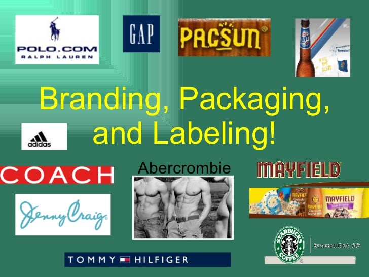 Branding, Packaging, and Labeling! Abercrombie