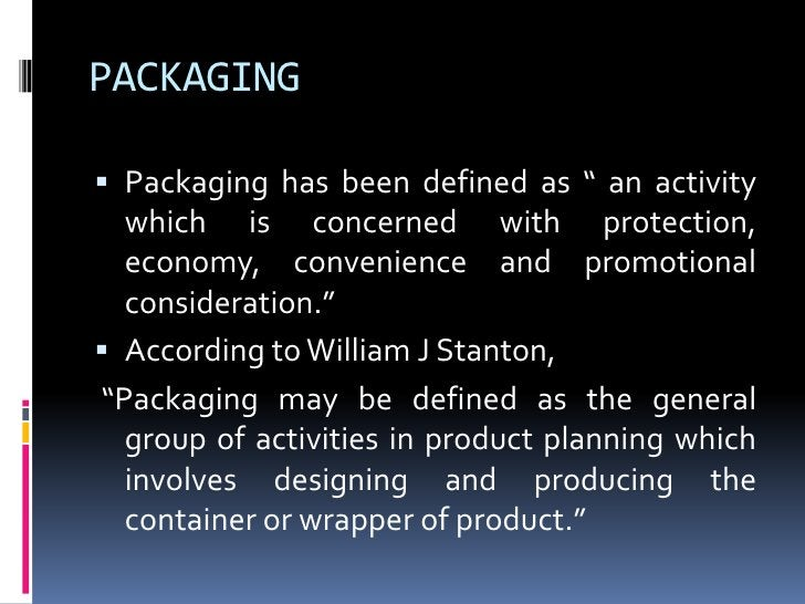"""PACKAGING Packaging has been defined as """" an activity  which is concerned with protection,  economy, convenience and prom..."""