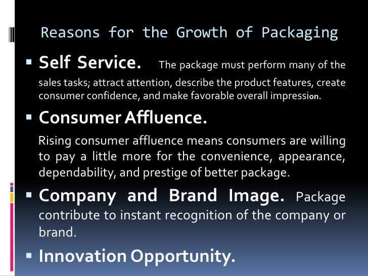 Reasons for the Growth of Packaging Self Service.            The package must perform many of the sales tasks; attract at...