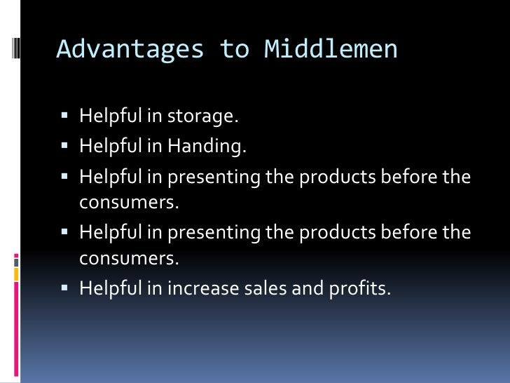 Advantages to Middlemen Helpful in storage. Helpful in Handing. Helpful in presenting the products before the  consumer...