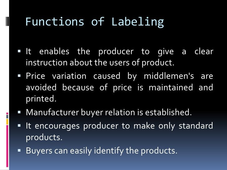 Functions of Labeling It enables the producer to give a clear    instruction about the users of product.   Price variati...