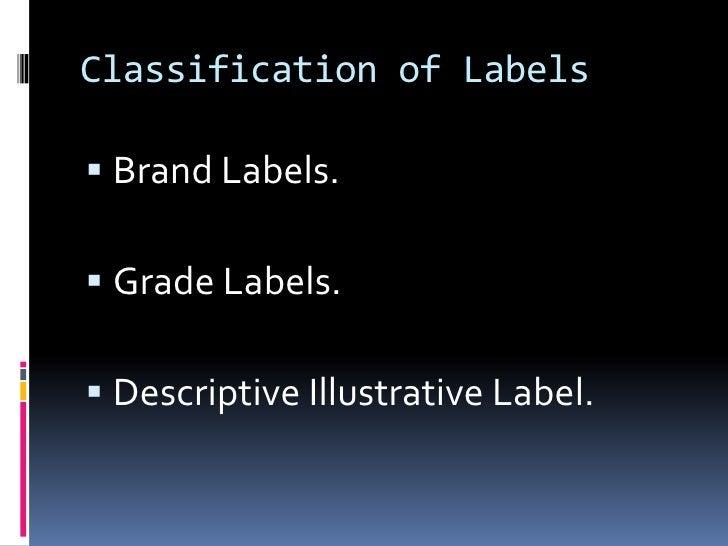 Classification of Labels Brand Labels. Grade Labels. Descriptive Illustrative Label.