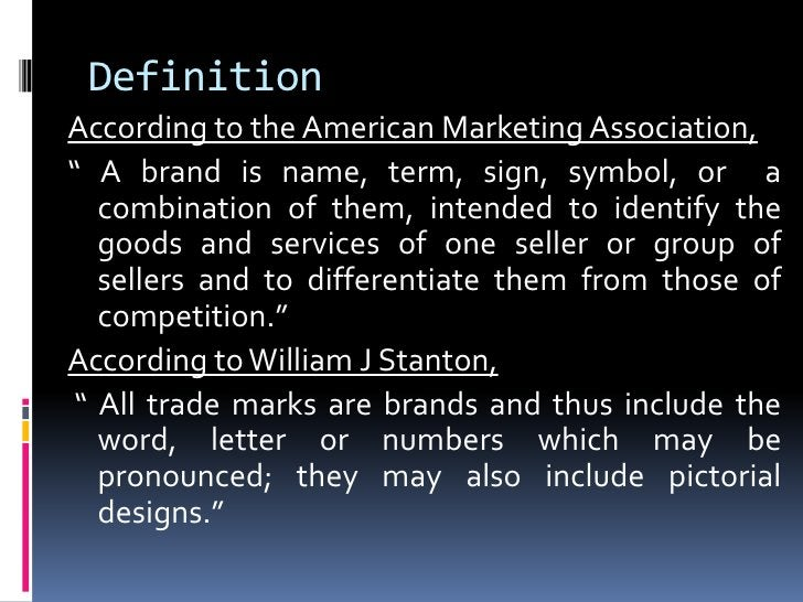 """DefinitionAccording to the American Marketing Association,"""" A brand is name, term, sign, symbol, or a   combination of the..."""