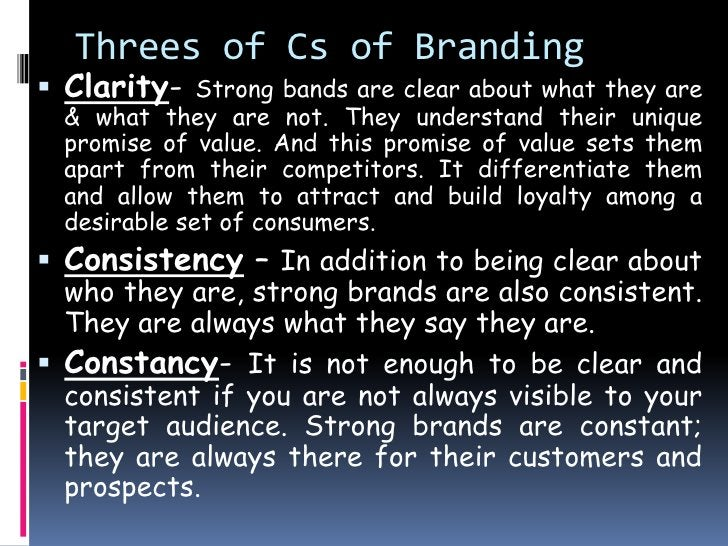 Threes of Cs of Branding Clarity-    Strong bands are clear about what they are  & what they are not. They understand the...