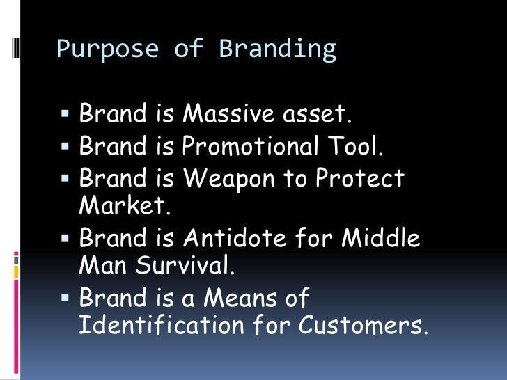 Purpose of Branding Brand is Massive asset. Brand is Promotional Tool. Brand is Weapon to Protect  Market. Brand is An...