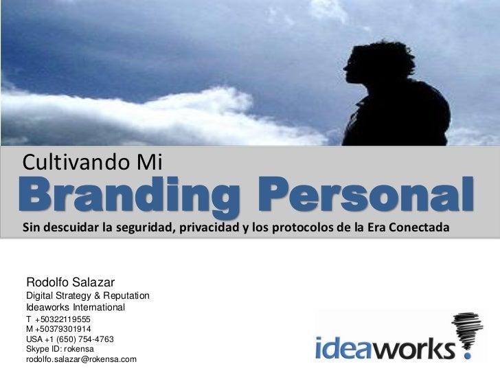 Cultivando MiBranding PersonalSin descuidar la seguridad, privacidad y los protocolos de la Era ConectadaRodolfo SalazarDi...