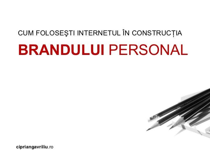Ciprian Gavriliu,  Managing Director  PlayTheBalls CUM FOLO SEŞTI INTERNETUL ÎN CONSTRUCŢIA  BRANDULUI  PERSONAL ciprianga...