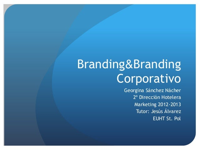 Branding&Branding       Corporativo        Georgina Sánchez Nácher           2º Dirección Hotelera            Marketing 20...