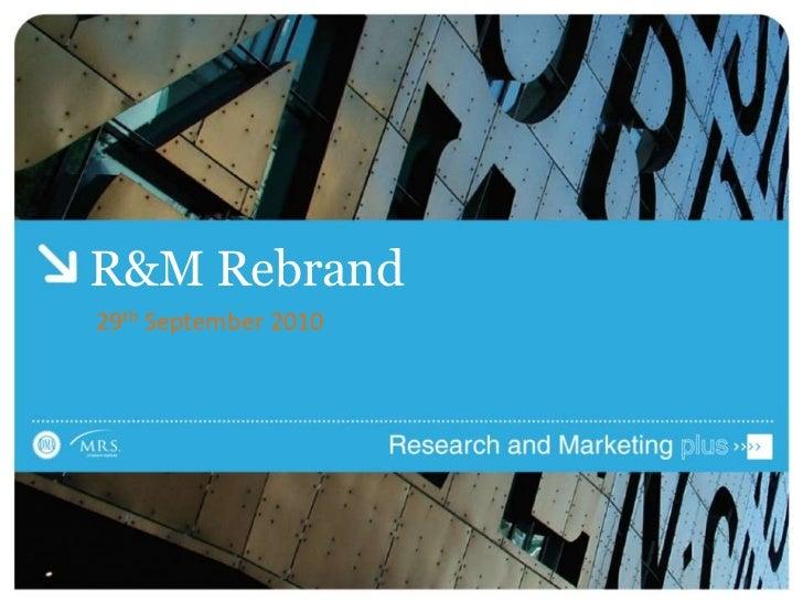 R&M Rebrand<br />29th September 2010<br />