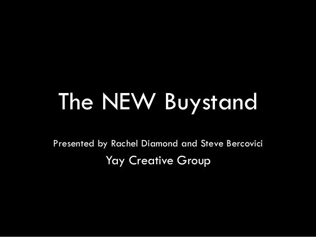 The NEW BuystandPresented by Rachel Diamond and Steve Bercovici           Yay Creative Group