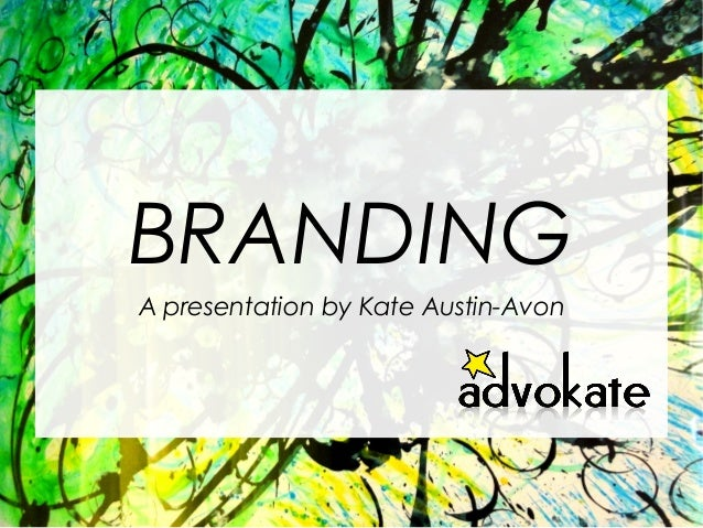 BRANDING A presentation by Kate Austin-Avon