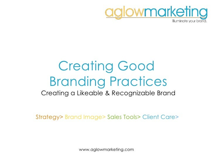 Creating Good  Branding Practices Creating a Likeable & Recognizable Brand Strategy>  Brand Image>  Sales Tools>  Client C...