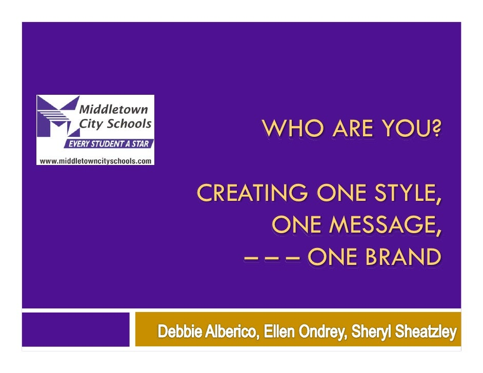WHO ARE YOU?  CREATING ONE STYLE,       ONE MESSAGE,    – – – ONE BRAND