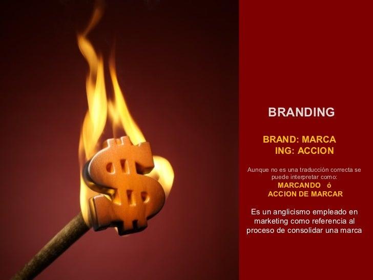BRANDING     BRAND: MARCA       ING: ACCIONAunque no es una traducción correcta se       puede interpretar como:         M...