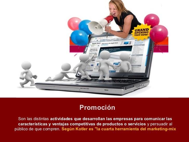 Promoción  Son las distintas actividades que desarrollan las empresas para comunicar las  características y ventajas compe...