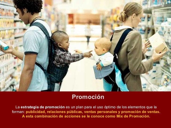 Promoción  La estrategia de promoción es un plan para el uso óptimo de los elementos que laforman: publicidad, relaciones ...