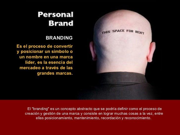 BRANDINGEs el proceso de convertiry posicionar un símbolo o un nombre en una marca    líder, es la esencia del mercadeo a ...