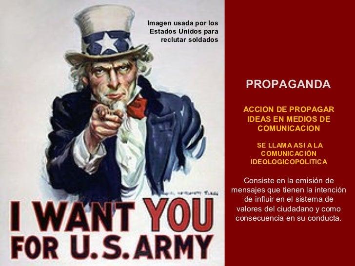 Imagen usada por los Estados Unidos para    reclutar soldados                           PROPAGANDA                        ...