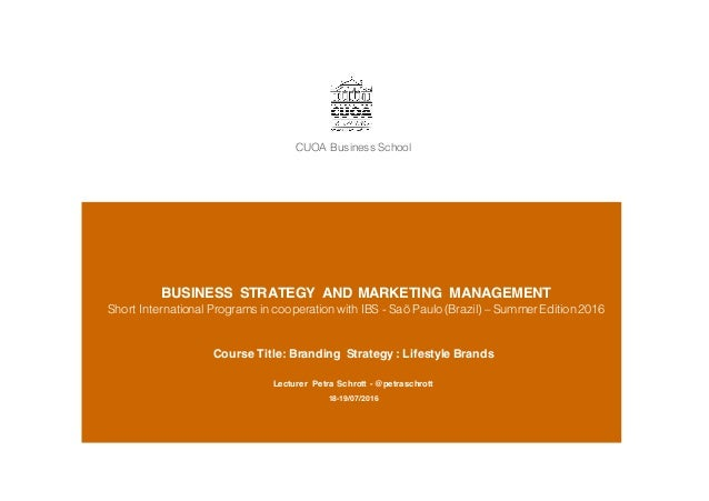 CUOA Business School BUSINESS STRATEGY AND MARKETING MANAGEMENT Short International Programs in cooperation with IBS - Saõ...