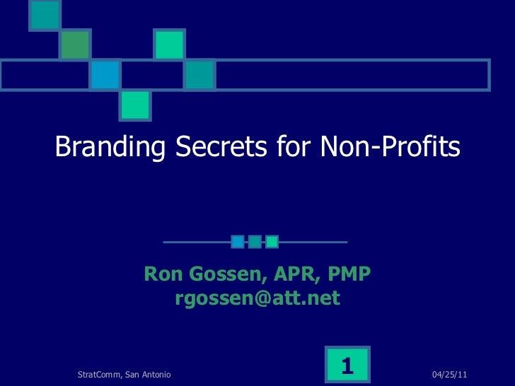Branding Secrets for Non-Profits Ron Gossen, APR, PMP [email_address]