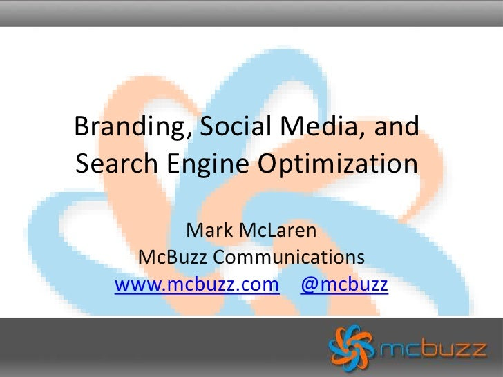 Branding, Social Media, and Search Engine Optimization<br />Mark McLarenMcBuzz Communicationswww.mcbuzz.com@mcbuzz<br />
