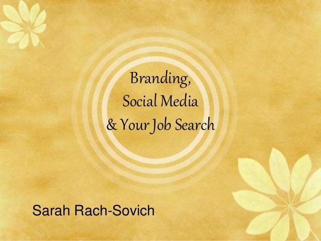 Branding, Social Media & Your Job Search Sarah Rach-Sovich