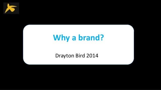 Why a brand? Drayton Bird 2014