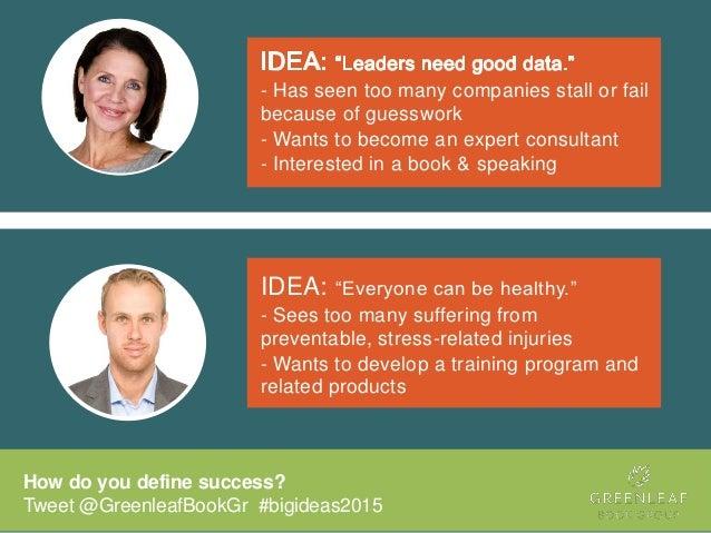 How do you define success? Tweet @GreenleafBookGr #bigideas2015 - Has seen too many companies stall or fail because of gue...